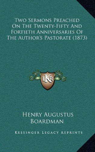 9781165181063: Two Sermons Preached On The Twenty-Fifty And Fortieth Anniversaries Of The Author's Pastorate (1873)