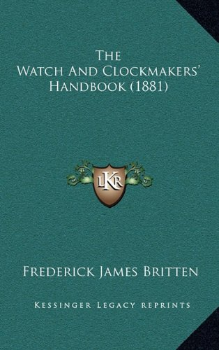 9781165181452: The Watch And Clockmakers' Handbook (1881)