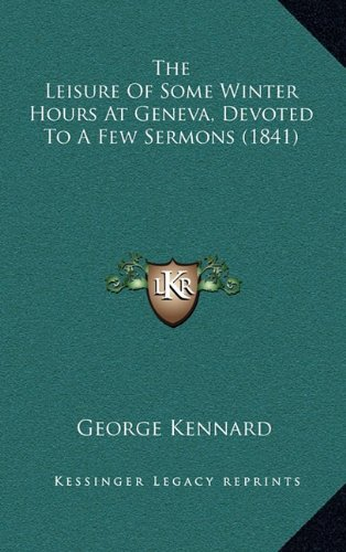 9781165181711: The Leisure Of Some Winter Hours At Geneva, Devoted To A Few Sermons (1841)