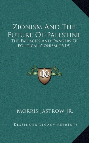 9781165181995: Zionism And The Future Of Palestine: The Fallacies And Dangers Of Political Zionism (1919)