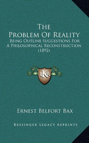 9781165182527: The Problem Of Reality: Being Outline Suggestions For A Philosophical Reconstruction (1892)