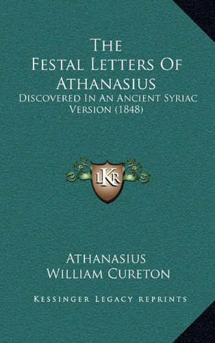 9781165182855: The Festal Letters Of Athanasius: Discovered In An Ancient Syriac Version (1848)