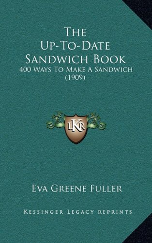 9781165183920: The Up-To-Date Sandwich Book: 400 Ways To Make A Sandwich (1909)