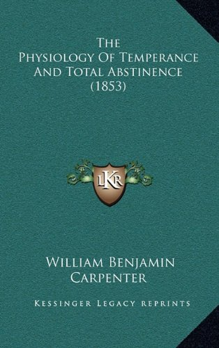 9781165184415: The Physiology Of Temperance And Total Abstinence (1853)