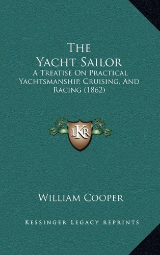 9781165185030: The Yacht Sailor: A Treatise on Practical Yachtsmanship, Cruising, and Racing (1862)