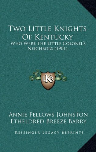 9781165185573: Two Little Knights Of Kentucky: Who Were The Little Colonel's Neighbors (1901)