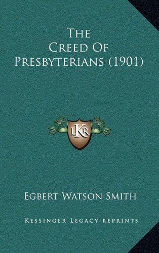 9781165191758: The Creed Of Presbyterians (1901)