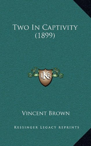 9781165192670: Two In Captivity (1899)