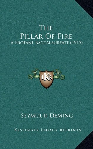 9781165194438: The Pillar Of Fire: A Profane Baccalaureate (1915)