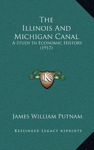 9781165195411: The Illinois And Michigan Canal: A Study In Economic History (1917)
