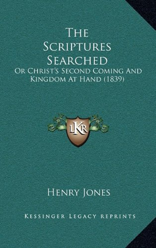 9781165195657: The Scriptures Searched: Or Christ's Second Coming and Kingdom at Hand (1839)