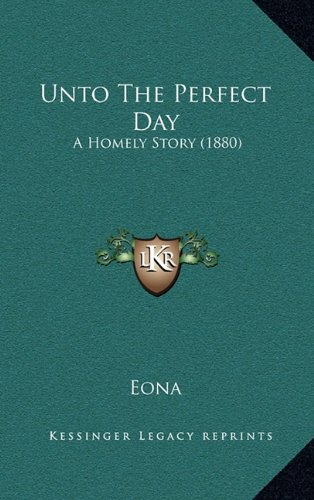 9781165195770: Unto The Perfect Day: A Homely Story (1880)