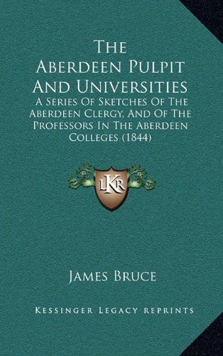 9781165196210: The Aberdeen Pulpit And Universities: A Series Of Sketches Of The Aberdeen Clergy, And Of The Professors In The Aberdeen Colleges (1844)