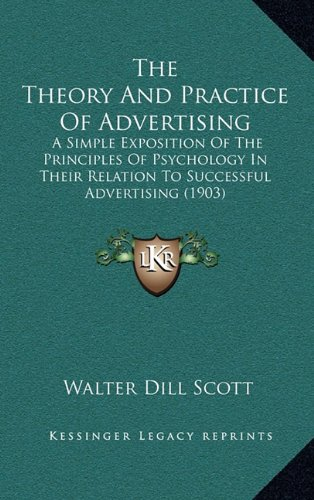 9781165198016: The Theory and Practice of Advertising: A Simple Exposition of the Principles of Psychology in Their Relation to Successful Advertising (1903)