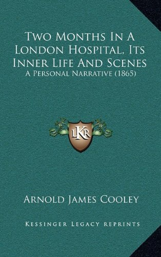 9781165198665: Two Months In A London Hospital, Its Inner Life And Scenes: A Personal Narrative (1865)