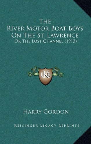 9781165199594: The River Motor Boat Boys On The St. Lawrence: Or The Lost Channel (1913)