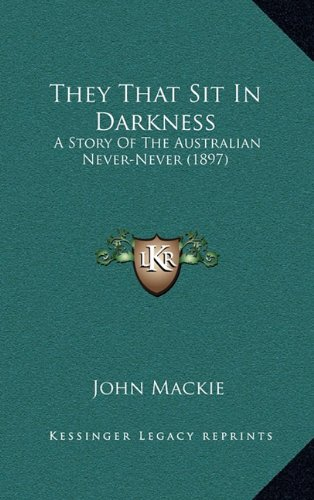 9781165200931: They That Sit In Darkness: A Story Of The Australian Never-Never (1897)