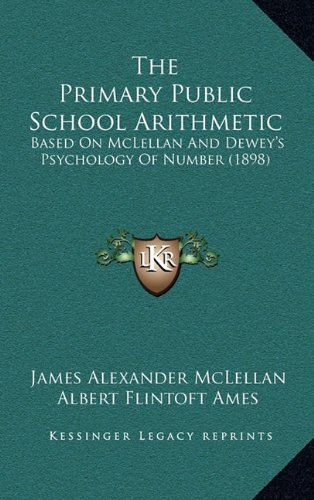 9781165201266: The Primary Public School Arithmetic: Based On McLellan And Dewey's Psychology Of Number (1898)