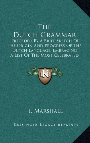 9781165203932: The Dutch Grammar: Preceded By A Brief Sketch Of The Origin And Progress Of The Dutch Language, Embracing A List Of The Most Celebrated Netherlands Writers (1854)