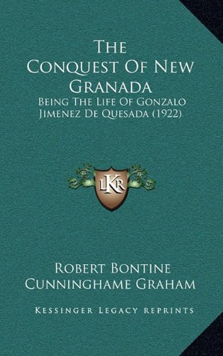 9781165204311: The Conquest Of New Granada: Being The Life Of Gonzalo Jimenez De Quesada (1922)