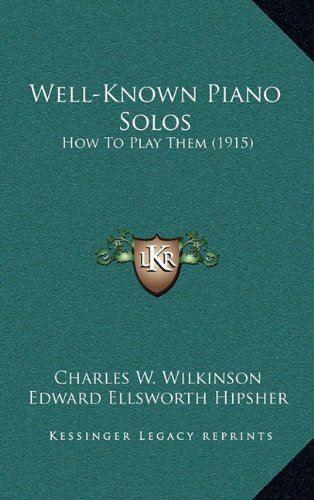 9781165205196: Well-Known Piano Solos: How To Play Them (1915)