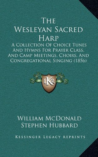 9781165206735: The Wesleyan Sacred Harp: A Collection Of Choice Tunes And Hymns For Prayer Class, And Camp Meetings, Choirs, And Congregational Singing (1856)