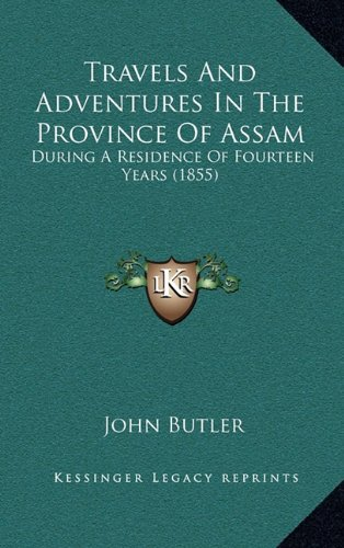 9781165206810: Travels And Adventures In The Province Of Assam: During A Residence Of Fourteen Years (1855)