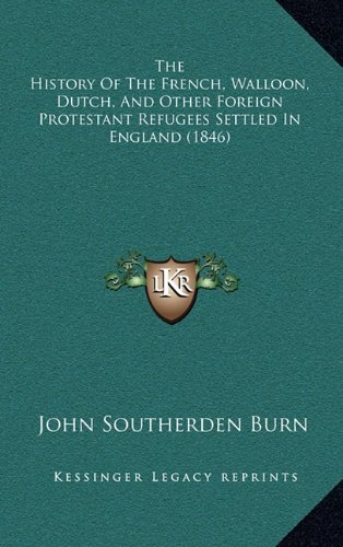 9781165207855: The History Of The French, Walloon, Dutch, And Other Foreign Protestant Refugees Settled In England (1846)