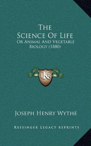 9781165208333: The Science Of Life: Or Animal And Vegetable Biology (1880)