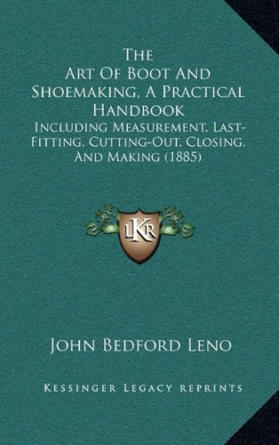 9781165208579: The Art Of Boot And Shoemaking, A Practical Handbook: Including Measurement, Last-Fitting, Cutting-Out, Closing, And Making (1885)