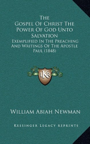 9781165210435: The Gospel Of Christ The Power Of God Unto Salvation: Exemplified In The Preaching And Writings Of The Apostle Paul (1848)