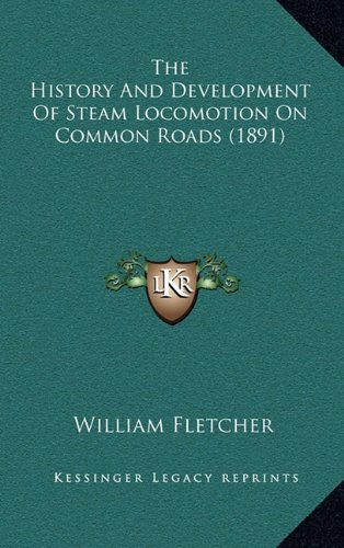 9781165210466: The History And Development Of Steam Locomotion On Common Roads (1891)