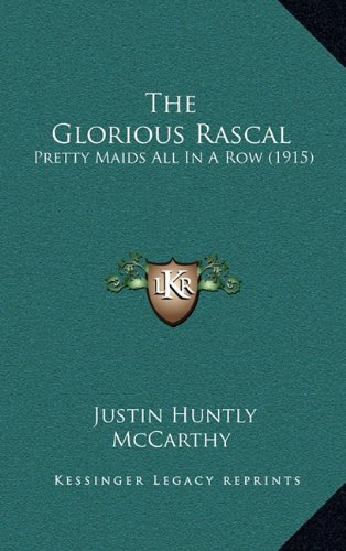 9781165210985: The Glorious Rascal: Pretty Maids All In A Row (1915)