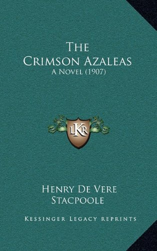 9781165212040: The Crimson Azaleas: A Novel (1907)