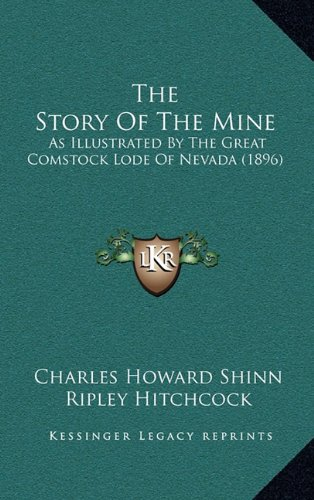 9781165213610: The Story Of The Mine: As Illustrated By The Great Comstock Lode Of Nevada (1896)