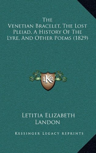 9781165215256: The Venetian Bracelet, The Lost Pleiad, A History Of The Lyre, And Other Poems (1829)