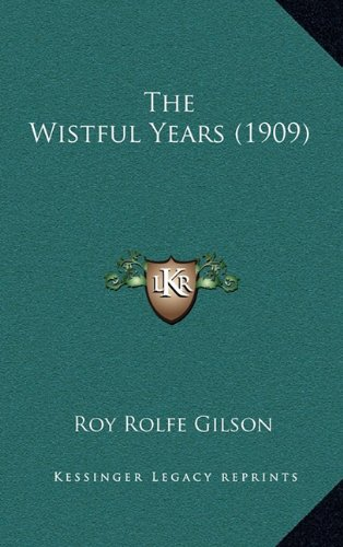 9781165216529: The Wistful Years (1909)