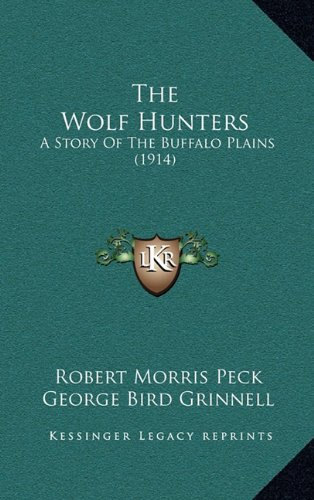 9781165216536: The Wolf Hunters: A Story Of The Buffalo Plains (1914)
