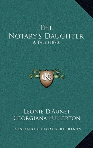 9781165218066: The Notary's Daughter: A Tale (1878)