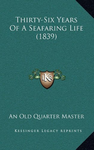 9781165218677: Thirty-Six Years Of A Seafaring Life (1839)