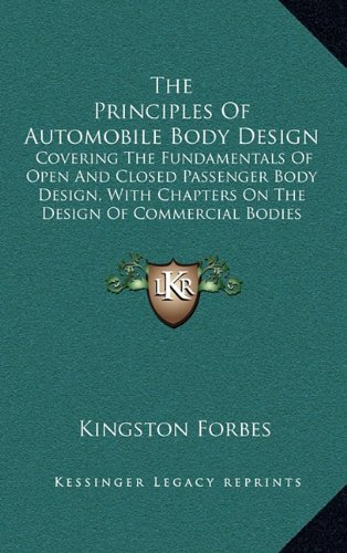 9781165219179: The Principles Of Automobile Body Design: Covering The Fundamentals Of Open And Closed Passenger Body Design, With Chapters On The Design Of Commercial Bodies (1922)