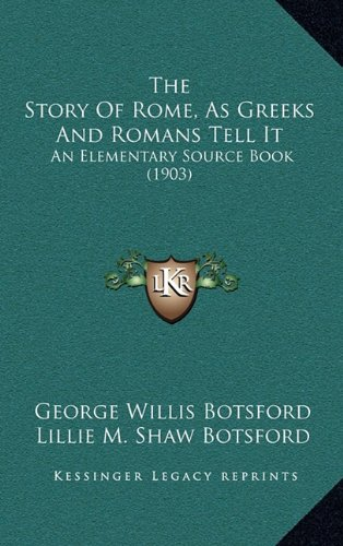 9781165220670: The Story Of Rome, As Greeks And Romans Tell It: An Elementary Source Book (1903)