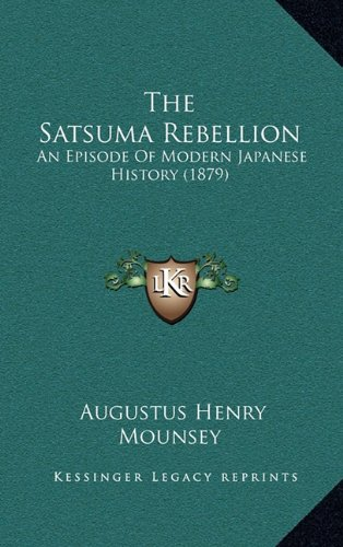 9781165221073: The Satsuma Rebellion: An Episode Of Modern Japanese History (1879)