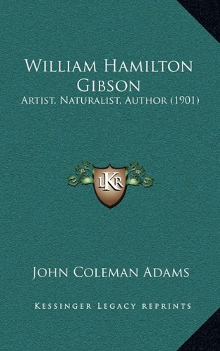 9781165221172: William Hamilton Gibson: Artist, Naturalist, Author (1901)