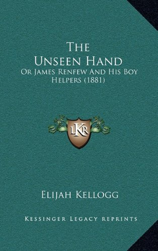 The Unseen Hand: Or James Renfew And His Boy Helpers (1881) (9781165221523) by Elijah Kellogg