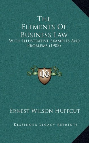 9781165221653: The Elements Of Business Law: With Illustrative Examples And Problems (1905)