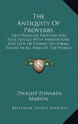 9781165221967: The Antiquity Of Proverbs: Fifty Familiar Proverbs And Folk Sayings With Annotations And Lists Of Connected Forms, Found In All Parts Of The World (1922)