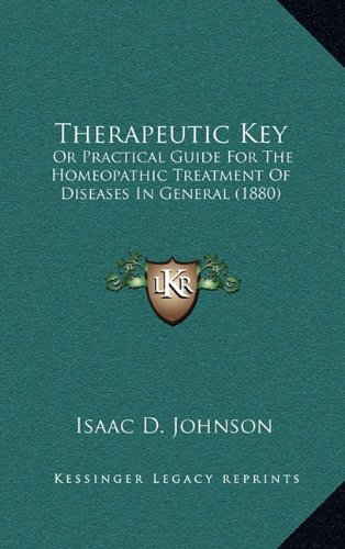 9781165222698: Therapeutic Key: Or Practical Guide For The Homeopathic Treatment Of Diseases In General (1880)