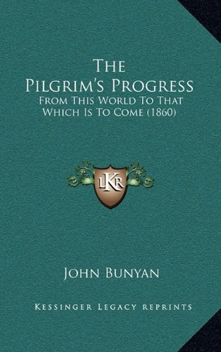 9781165223602: The Pilgrim's Progress: From This World To That Which Is To Come (1860)