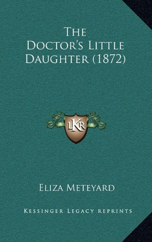 9781165226368: The Doctor's Little Daughter (1872)
